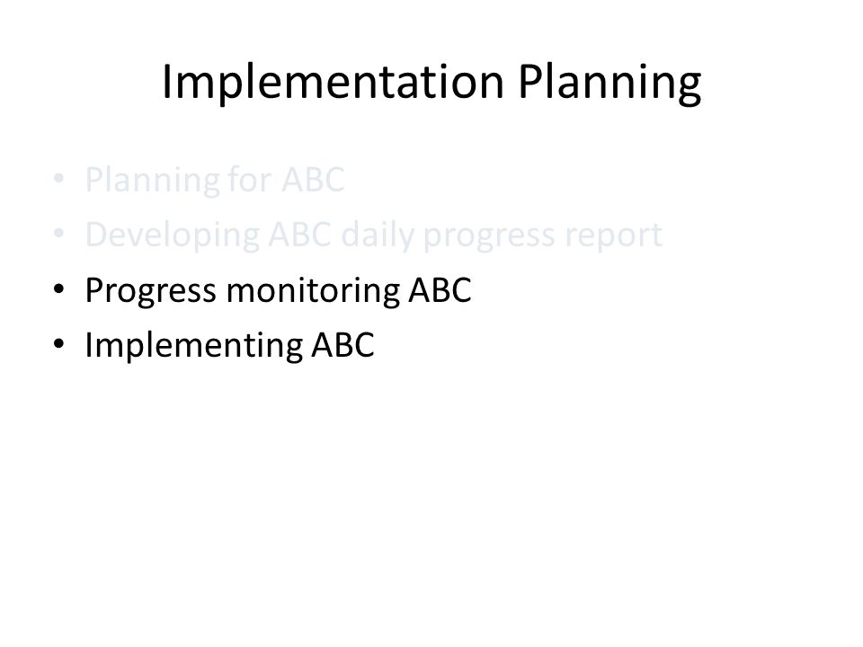 Implementation Planning Planning for ABC Developing ABC daily progress report Progress monitoring ABC Implementing ABC