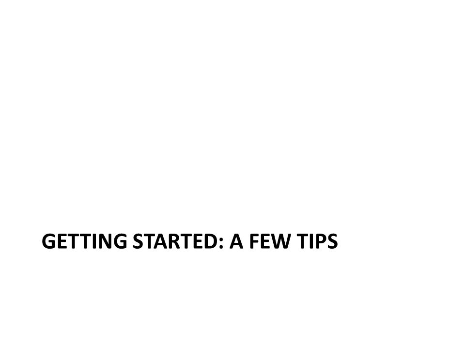 GETTING STARTED: A FEW TIPS