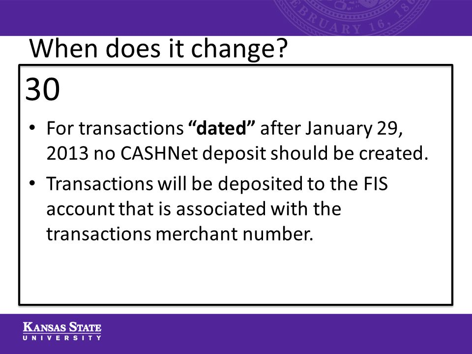 For transactions dated after January 29, 2013 no CASHNet deposit should be created.