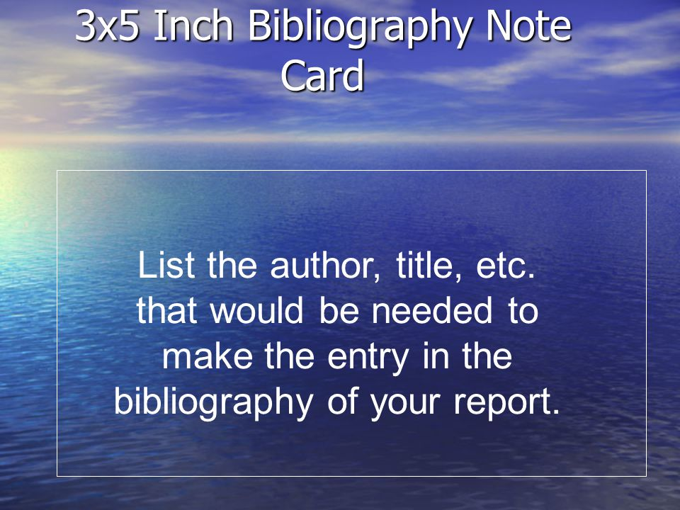 3x5 Inch Bibliography Note Card List the author, title, etc. that would be needed to make the entry in the bibliography of your report.