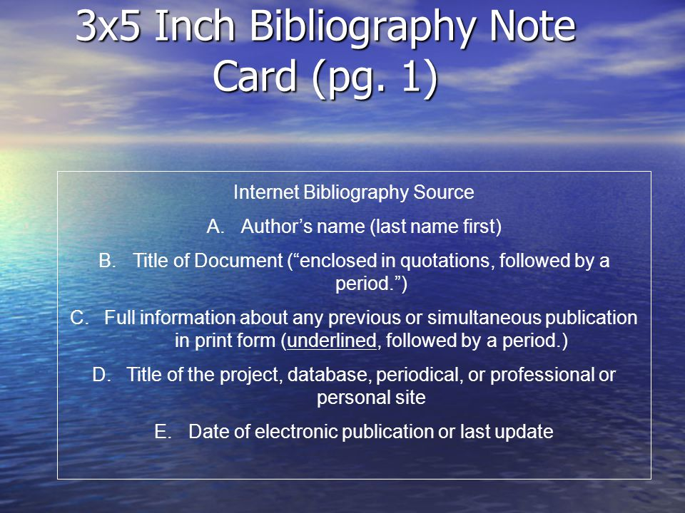 3x5 Inch Bibliography Note Card (pg. 1) Internet Bibliography Source A.Authors name (last name first) B.Title of Document (enclosed in quotations, fol