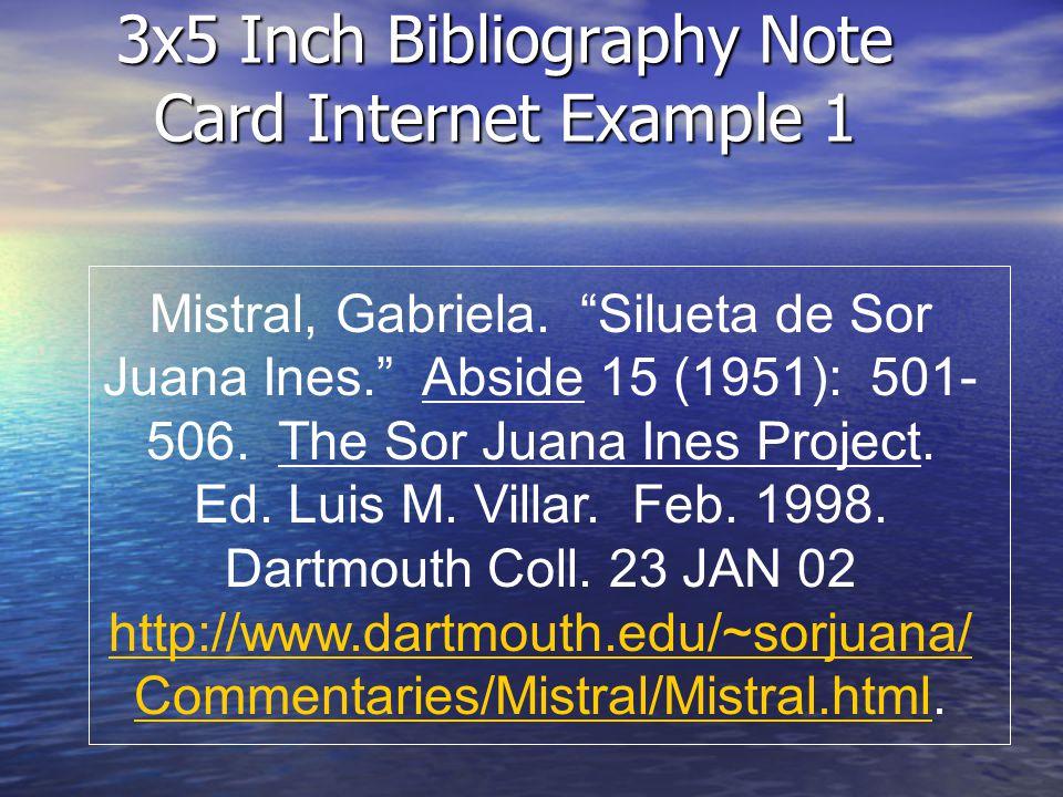 3x5 Inch Bibliography Note Card Internet Example 1 Mistral, Gabriela. Silueta de Sor Juana Ines. Abside 15 (1951): 501- 506. The Sor Juana Ines Projec