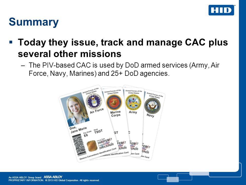 Summary Today they issue, track and manage CAC plus several other missions –The PIV-based CAC is used by DoD armed services (Army, Air Force, Navy, Ma