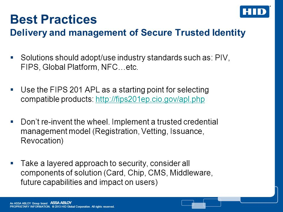 Best Practices Delivery and management of Secure Trusted Identity Solutions should adopt/use industry standards such as: PIV, FIPS, Global Platform, N