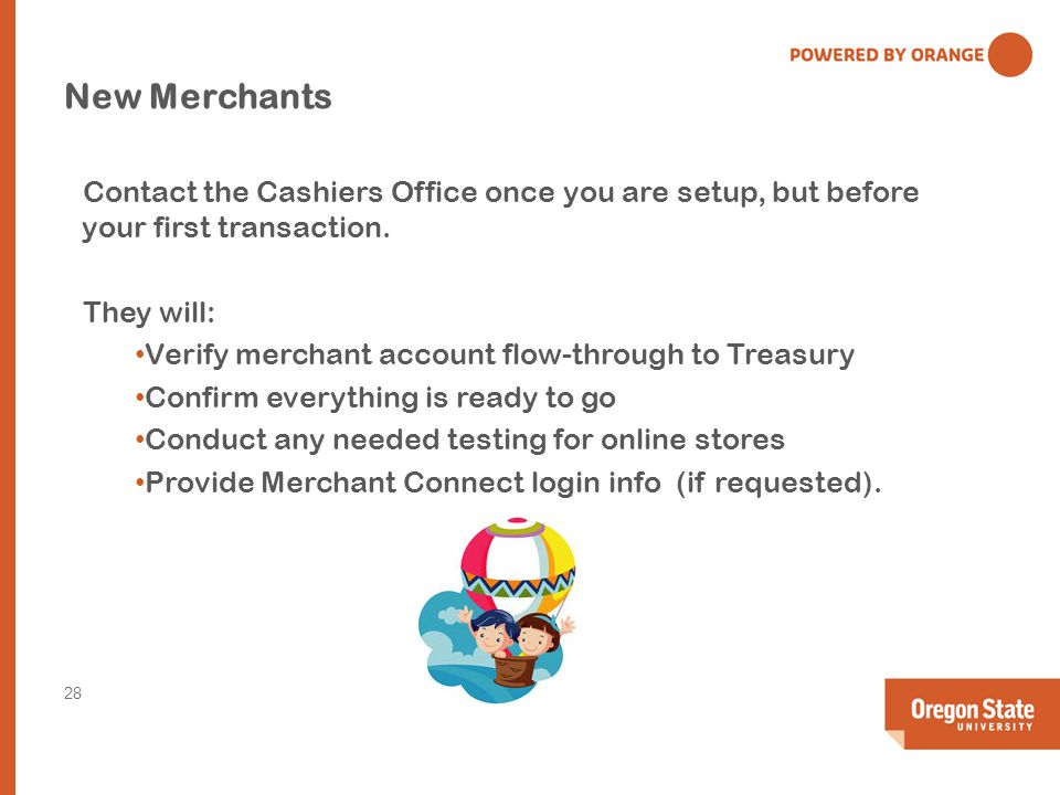 New Merchants Contact the Cashiers Office once you are setup, but before your first transaction.
