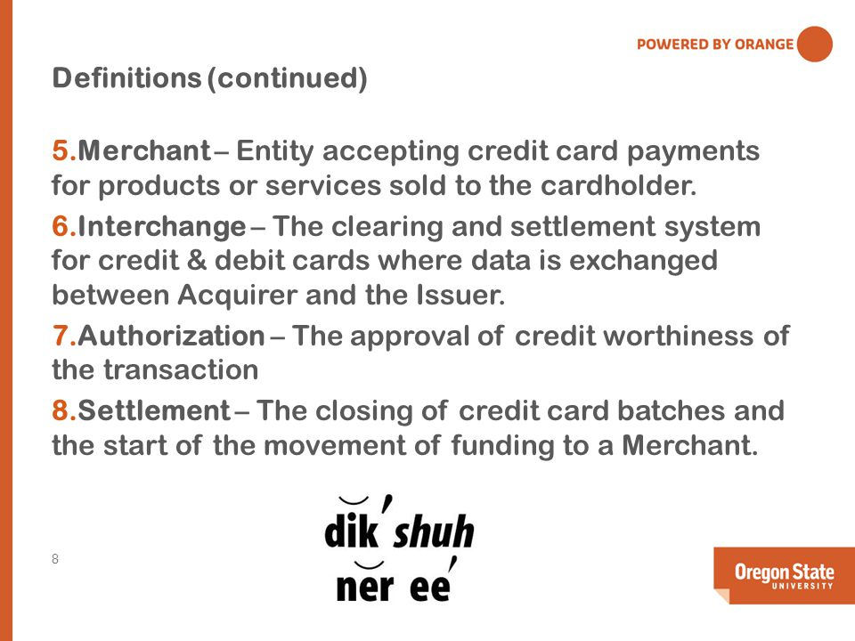 Definitions (continued) 5.Merchant – Entity accepting credit card payments for products or services sold to the cardholder.