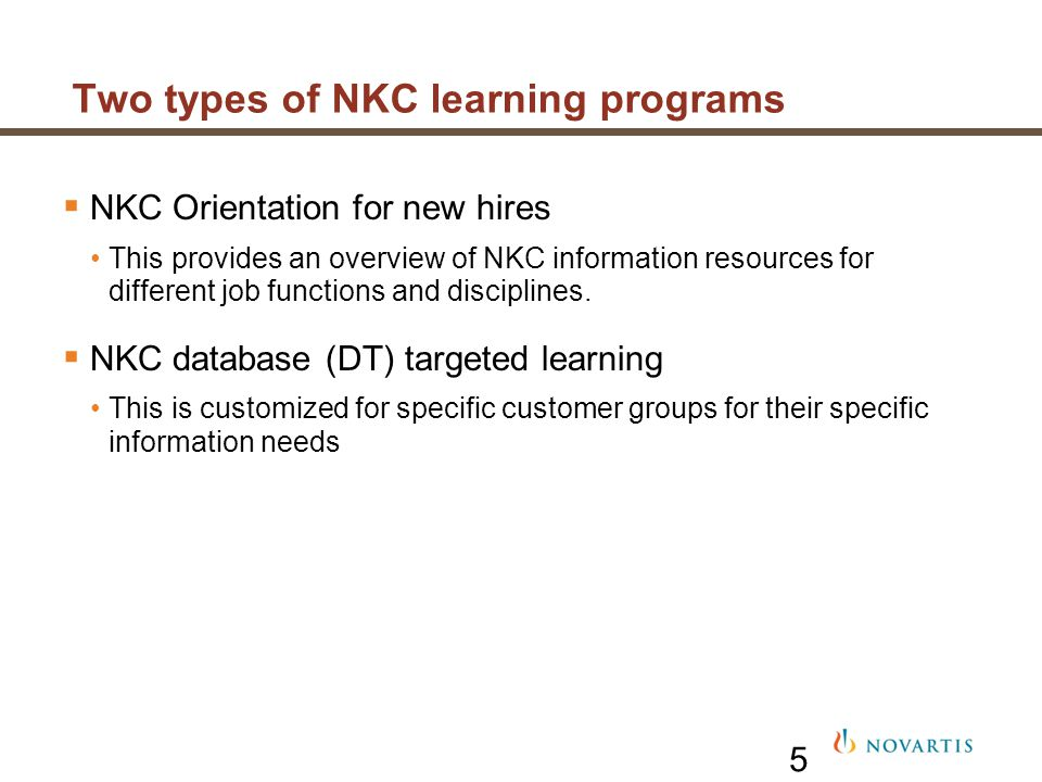 5 NKC Orientation for new hires This provides an overview of NKC information resources for different job functions and disciplines. NKC database (DT)