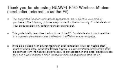 Thank you for choosing HUAWEI E560 Wireless Modem (hereinafter referred to as the E5). The supported functions and actual appearance are subject to yo