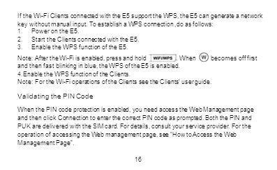 If the Wi-Fi Clients connected with the E5 support the WPS, the E5 can generate a network key without manual input. To establish a WPS connection,do a
