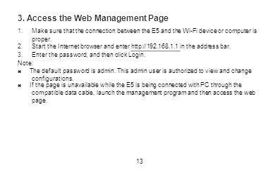 3. Access the Web Management Page 1.Make sure that the connection between the E5 and the Wi-Fi device or computer is proper. 2.Start the Internet brow