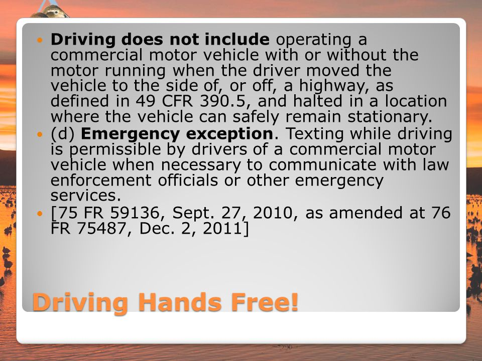 Driving Hands Free! Driving does not include operating a commercial motor vehicle with or without the motor running when the driver moved the vehicle