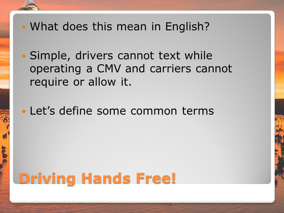 Driving Hands Free! What does this mean in English? Simple, drivers cannot text while operating a CMV and carriers cannot require or allow it. Lets de