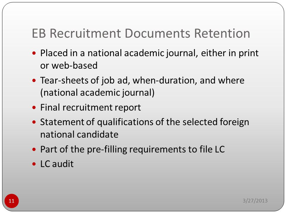 EB Recruitment Documents Retention 3/27/2013 11 Placed in a national academic journal, either in print or web-based Tear-sheets of job ad, when-durati
