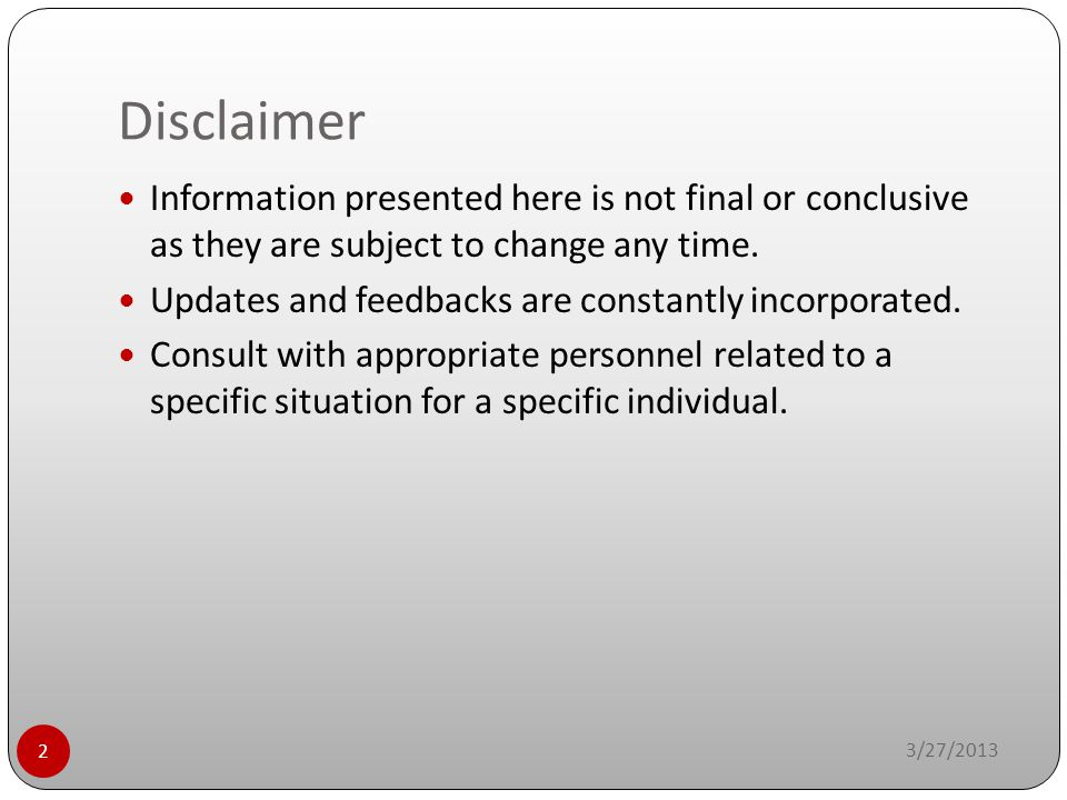 Disclaimer 3/27/2013 2 Information presented here is not final or conclusive as they are subject to change any time. Updates and feedbacks are constan