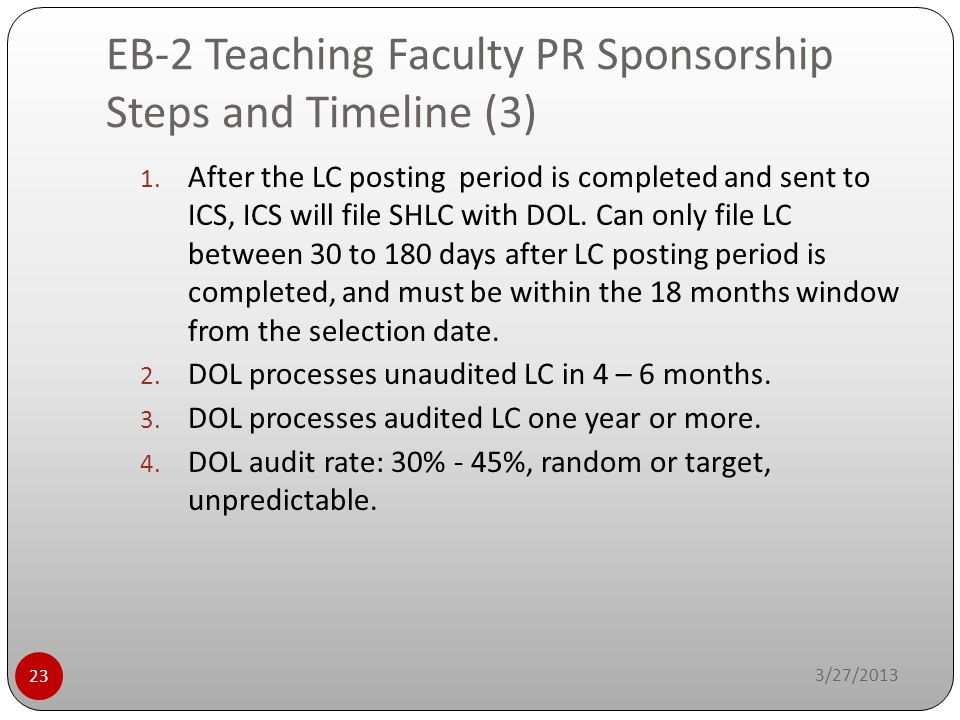 EB-2 Teaching Faculty PR Sponsorship Steps and Timeline (3) 3/27/2013 23 1. After the LC posting period is completed and sent to ICS, ICS will file SH