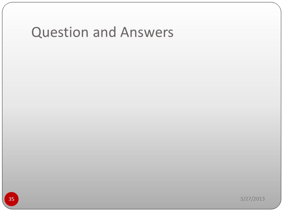 Question and Answers 3/27/2013 35