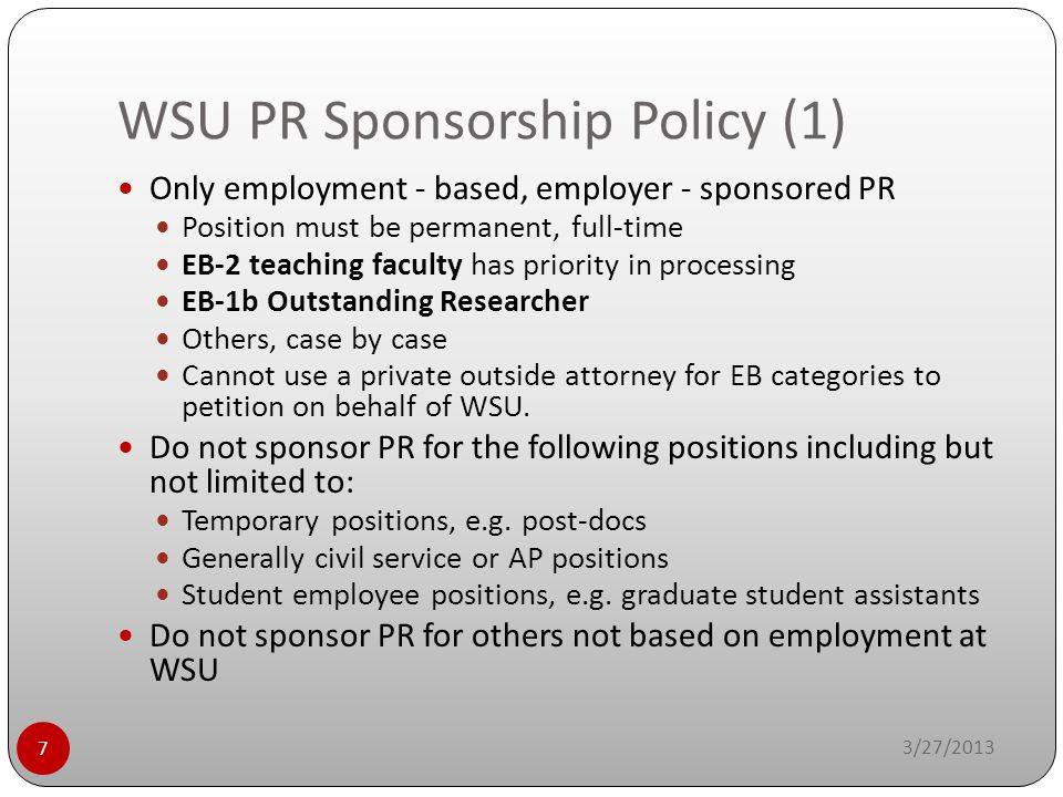 WSU PR Sponsorship Policy (1) 3/27/2013 7 Only employment - based, employer - sponsored PR Position must be permanent, full-time EB-2 teaching faculty