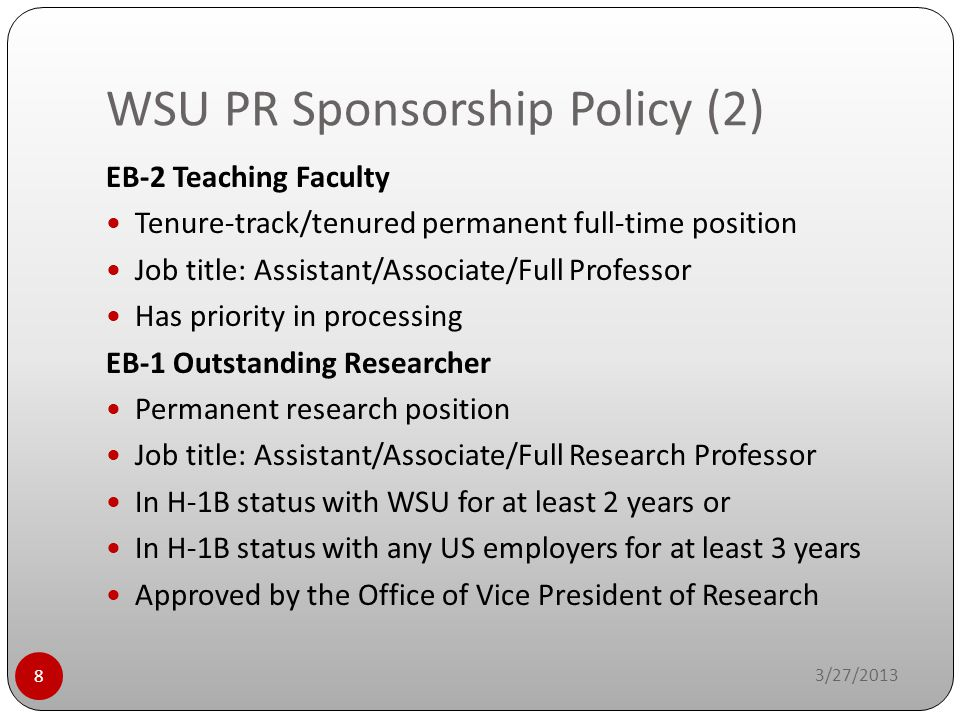 WSU PR Sponsorship Policy (2) 3/27/2013 8 EB-2 Teaching Faculty Tenure-track/tenured permanent full-time position Job title: Assistant/Associate/Full