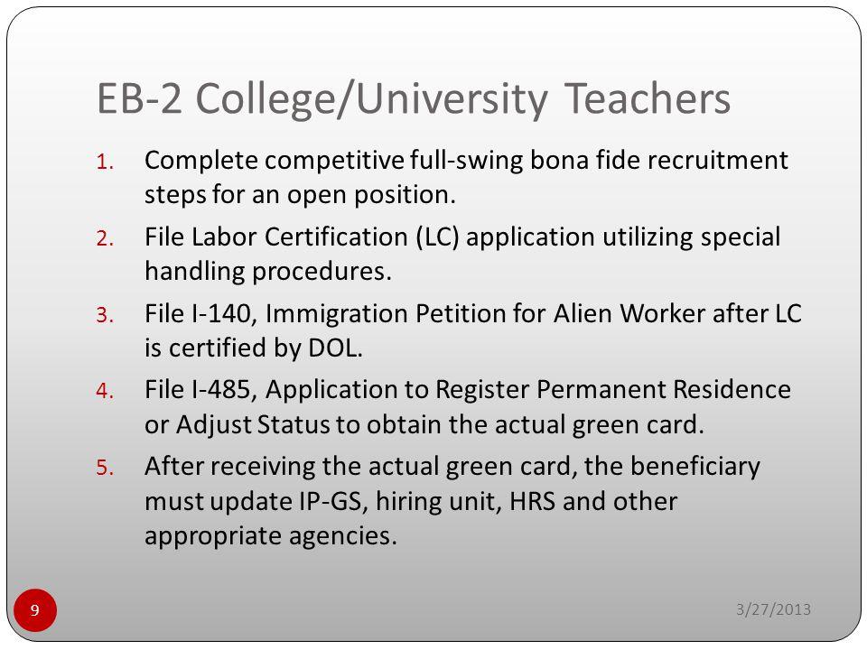 EB-2 College/University Teachers 3/27/2013 9 1. Complete competitive full-swing bona fide recruitment steps for an open position. 2. File Labor Certif