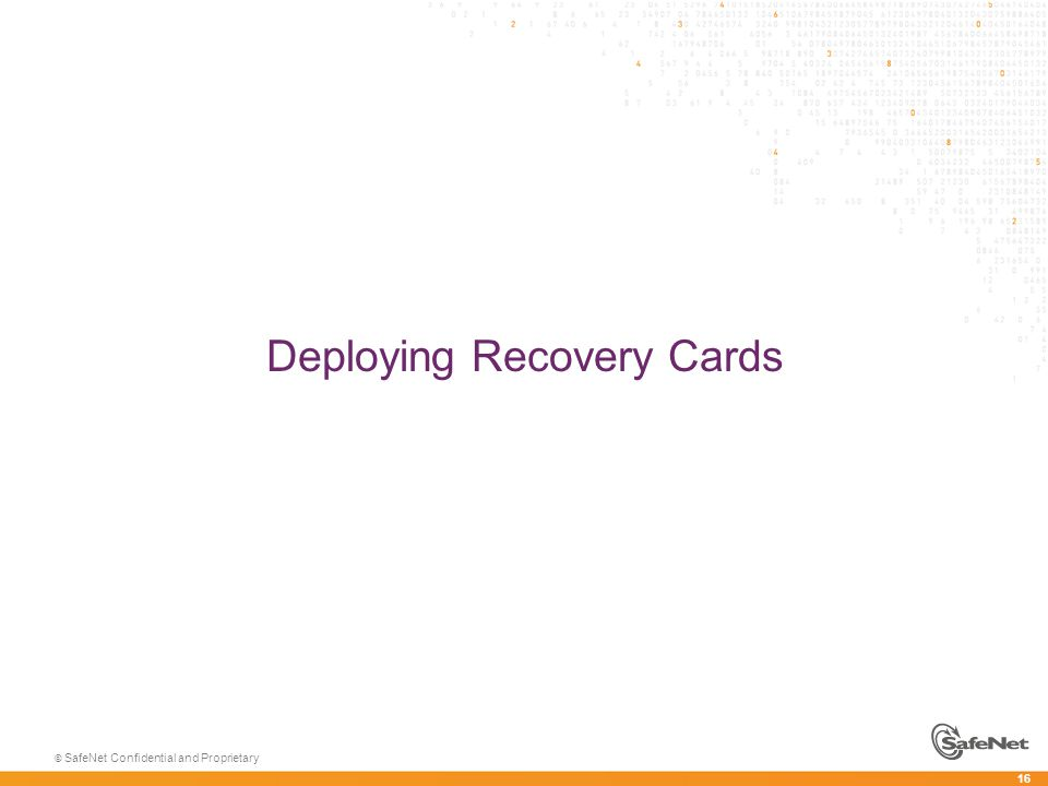 16 © SafeNet Confidential and Proprietary Deploying Recovery Cards