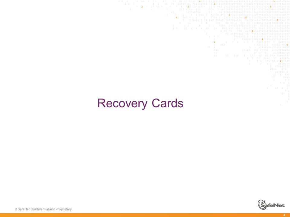 3 © SafeNet Confidential and Proprietary Recovery Cards