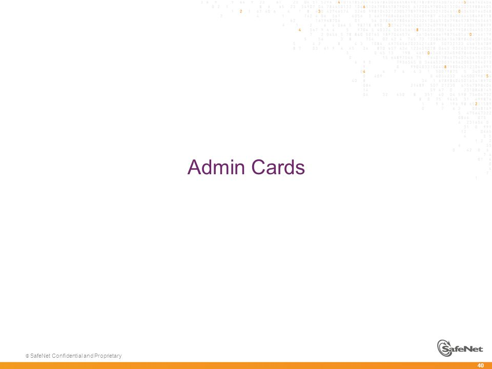 40 © SafeNet Confidential and Proprietary Admin Cards