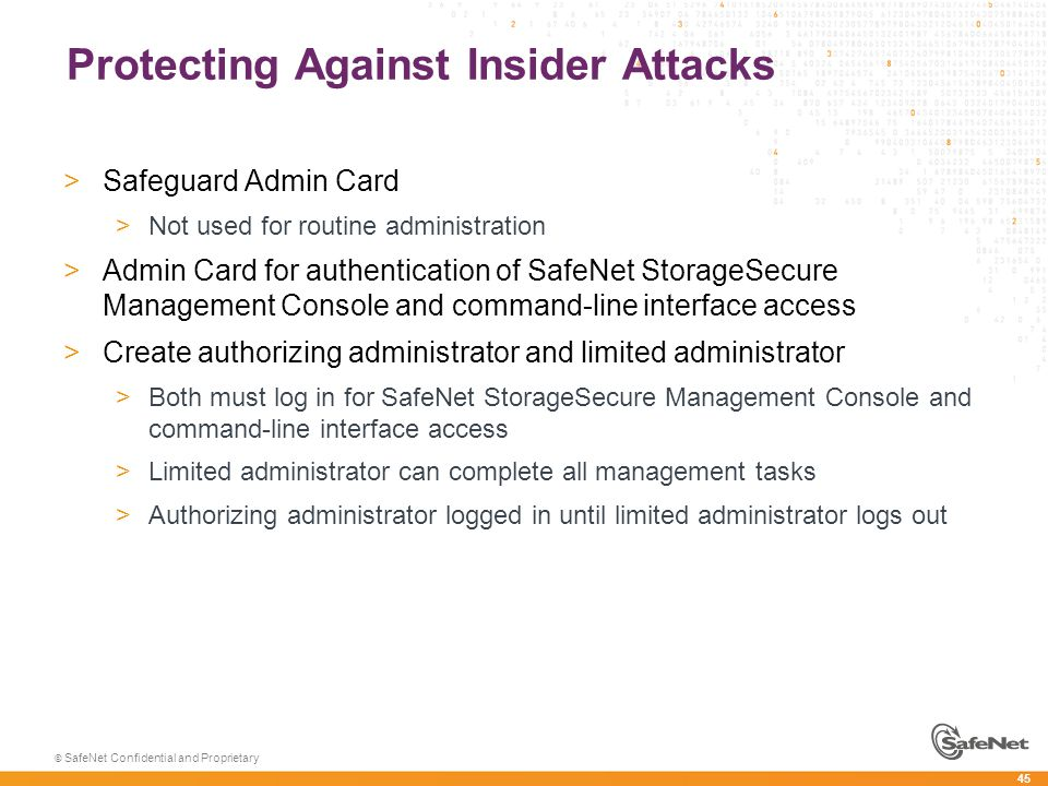 45 © SafeNet Confidential and Proprietary Protecting Against Insider Attacks >Safeguard Admin Card >Not used for routine administration >Admin Card fo