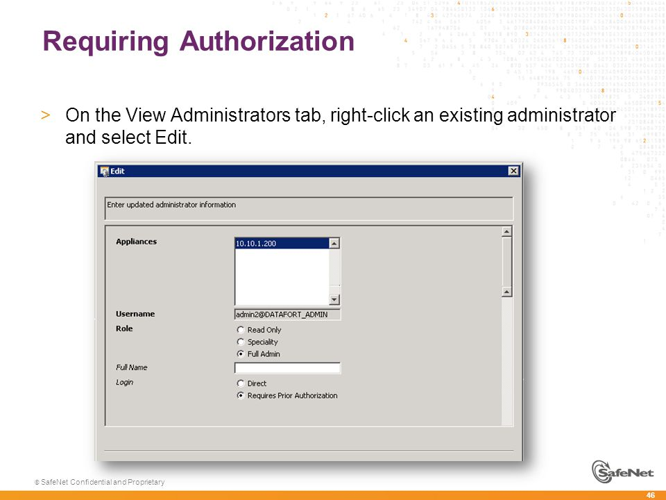 46 © SafeNet Confidential and Proprietary Requiring Authorization >On the View Administrators tab, right-click an existing administrator and select Ed