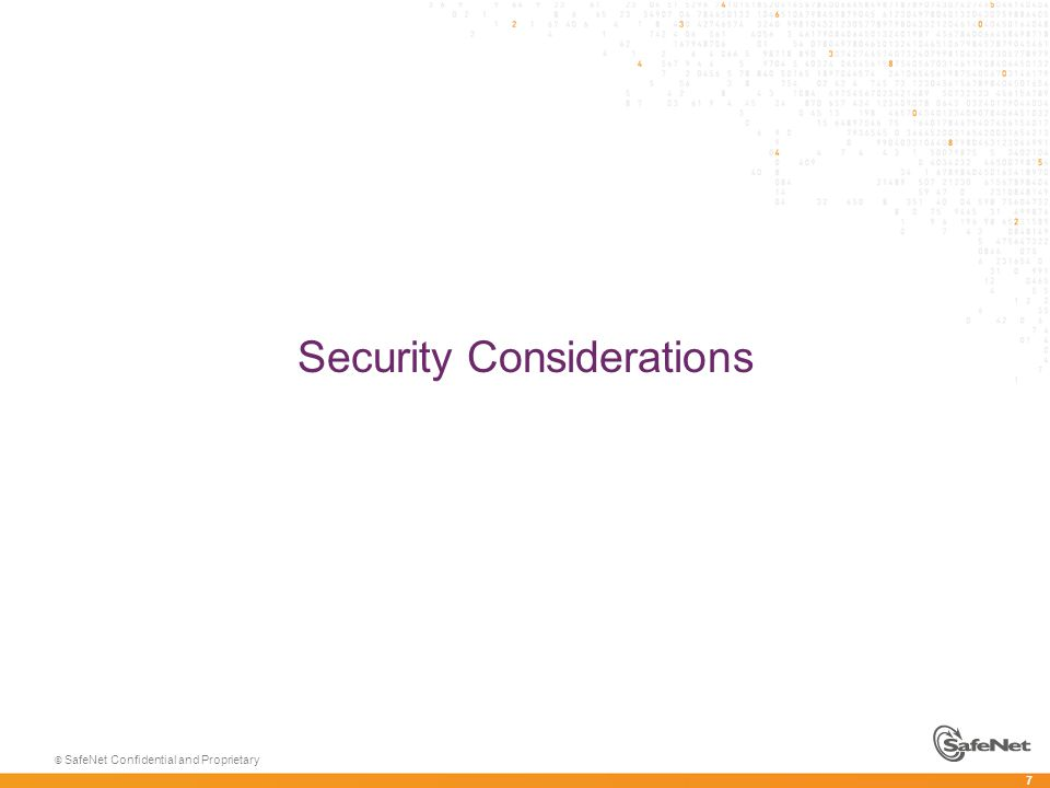 7 © SafeNet Confidential and Proprietary Security Considerations