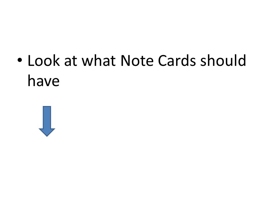 Look at what Note Cards should have