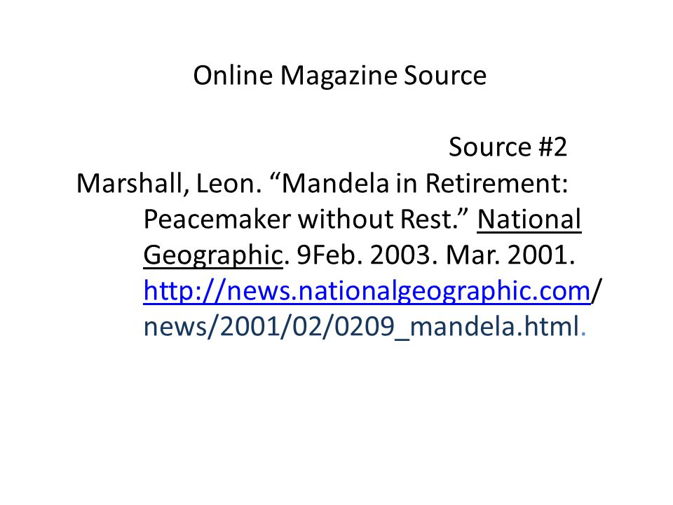 Online Magazine Source Source #2 Marshall, Leon. Mandela in Retirement: Peacemaker without Rest. National Geographic. 9Feb. 2003. Mar. 2001. http://ne