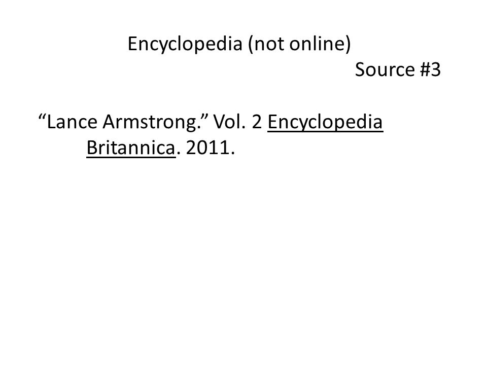 Encyclopedia (not online) Source #3 Lance Armstrong. Vol. 2 Encyclopedia Britannica. 2011.