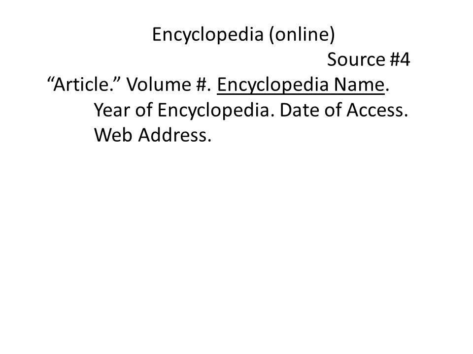 Encyclopedia (online) Source #4 Article. Volume #. Encyclopedia Name. Year of Encyclopedia. Date of Access. Web Address.