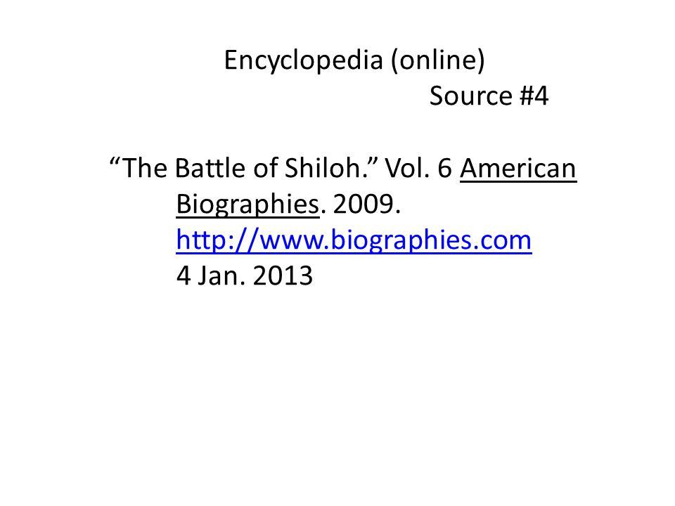 Encyclopedia (online) Source #4 The Battle of Shiloh. Vol. 6 American Biographies. 2009. http://www.biographies.com 4 Jan. 2013