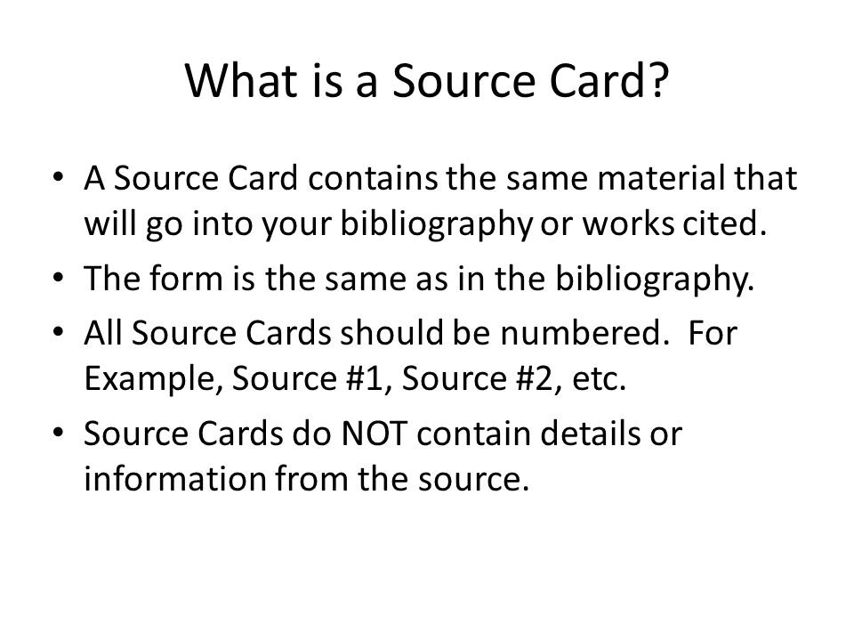 What is a Source Card? A Source Card contains the same material that will go into your bibliography or works cited. The form is the same as in the bib