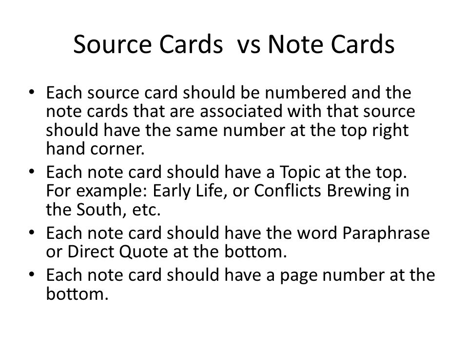 Source Cards vs Note Cards Each source card should be numbered and the note cards that are associated with that source should have the same number at