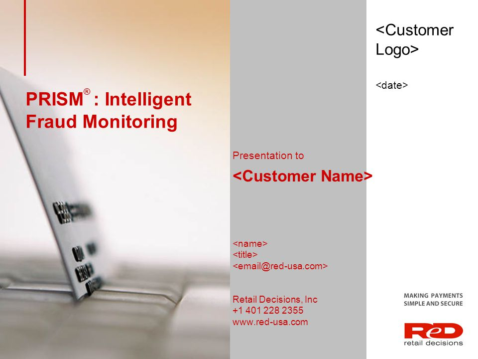PRISM ® : Intelligent Fraud Monitoring Presentation to Retail Decisions, Inc +1 401 228 2355 www.red-usa.com