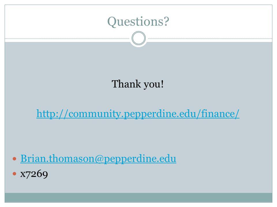 Questions Thank you! http://community.pepperdine.edu/finance/ Brian.thomason@pepperdine.edu x7269