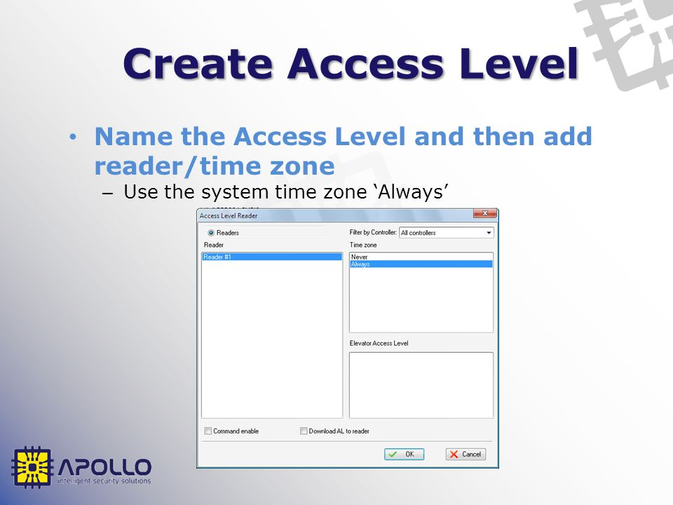 Create Access Level Name the Access Level and then add reader/time zone – Use the system time zone Always
