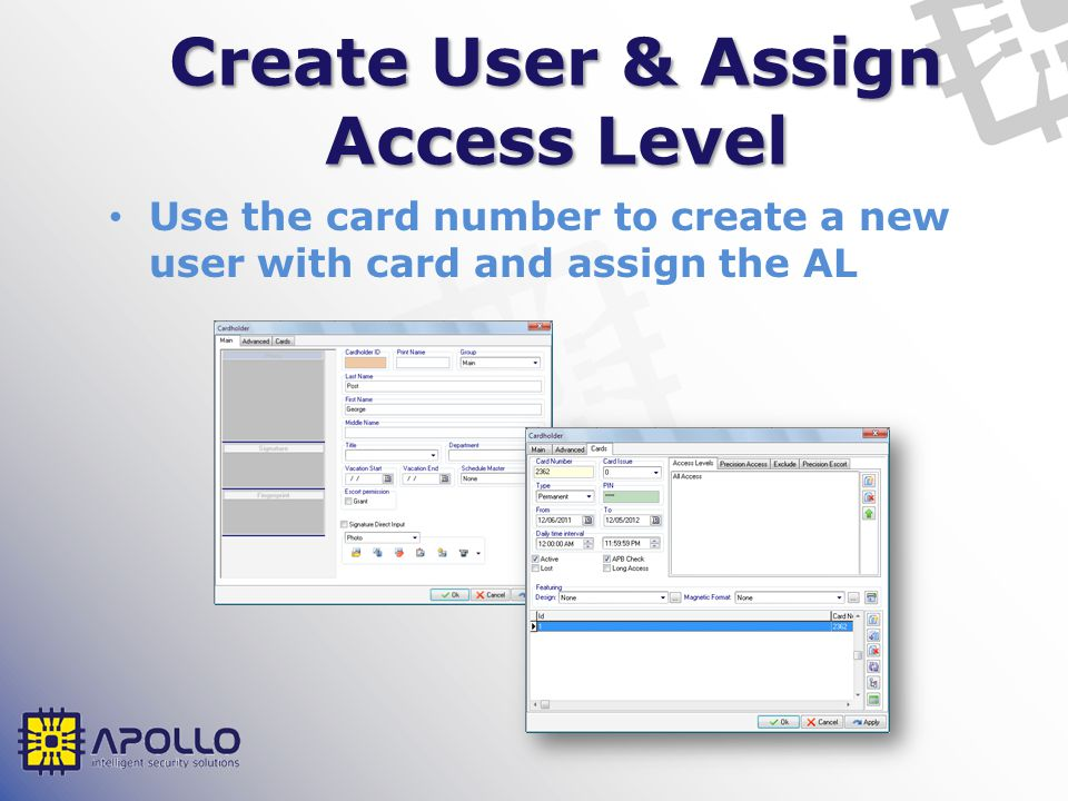 Create User & Assign Access Level Use the card number to create a new user with card and assign the AL