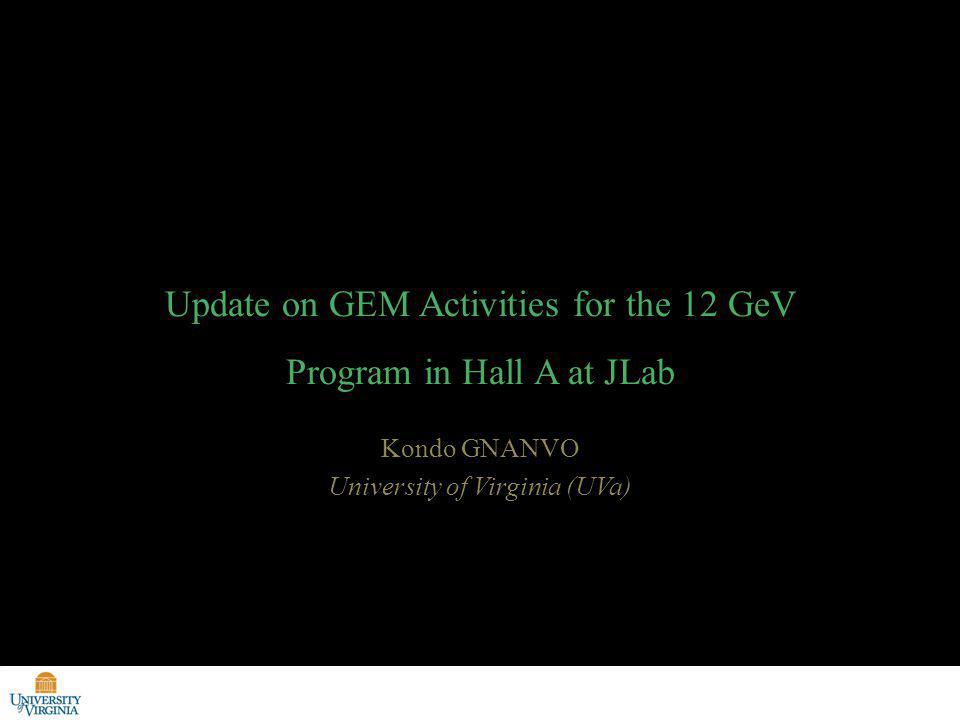 Kondo GNANVO University of Virginia (UVa) Update on GEM Activities for the 12 GeV Program in Hall A at JLab