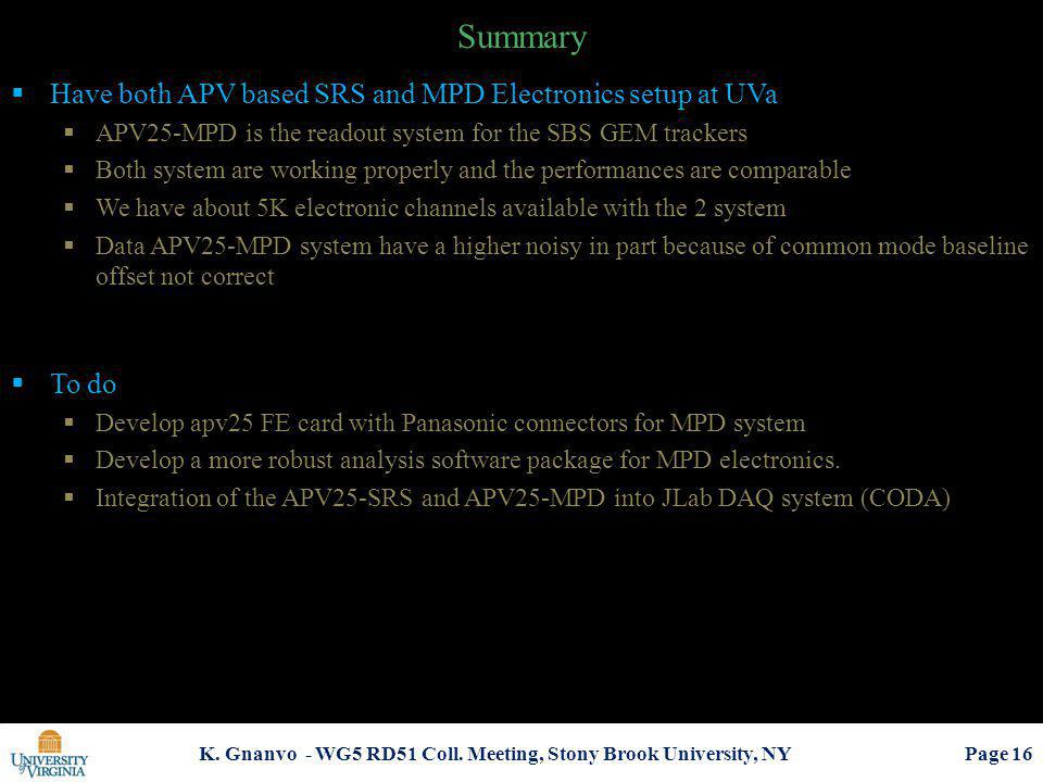 Summary K. Gnanvo - WG5 RD51 Coll. Meeting, Stony Brook University, NY Page 16 Have both APV based SRS and MPD Electronics setup at UVa APV25-MPD is t