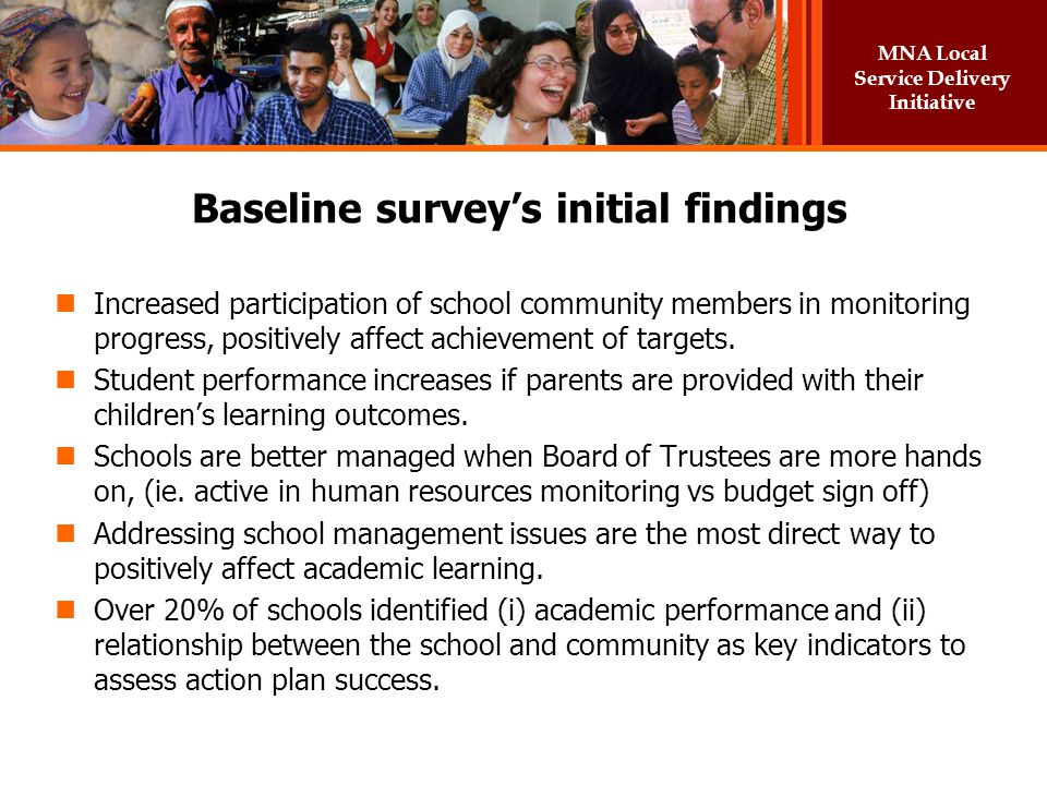 MNA Local Service Delivery Initiative Baseline surveys initial findings Increased participation of school community members in monitoring progress, po