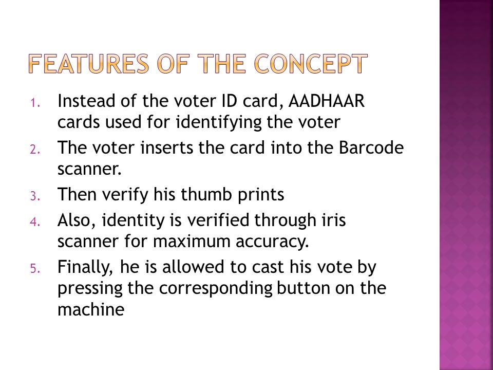 1. Instead of the voter ID card, AADHAAR cards used for identifying the voter 2.