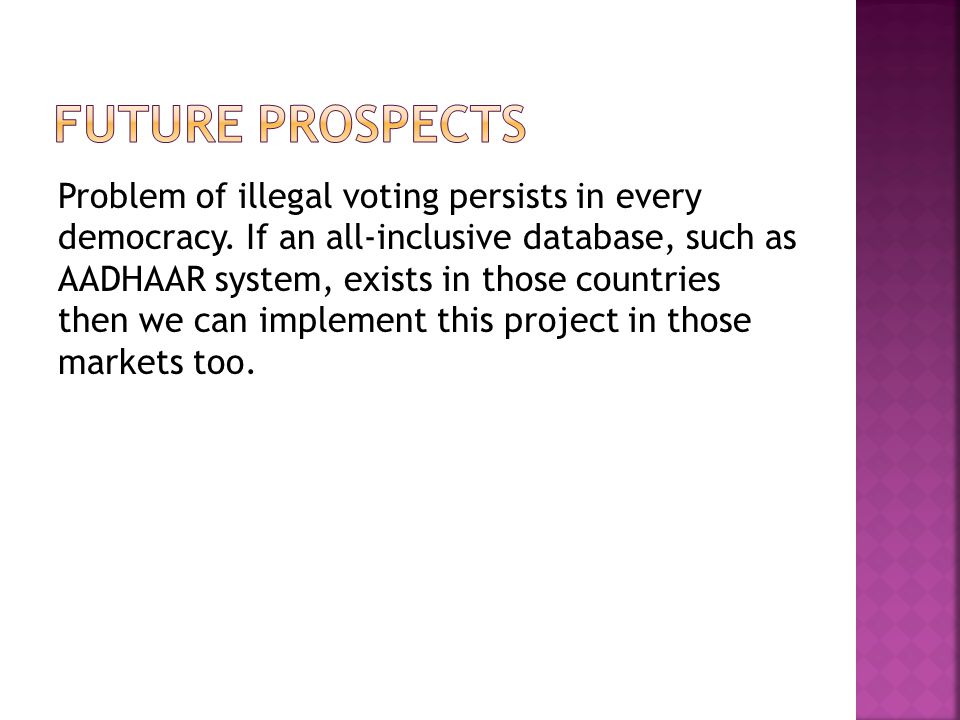Problem of illegal voting persists in every democracy. If an all-inclusive database, such as AADHAAR system, exists in those countries then we can imp