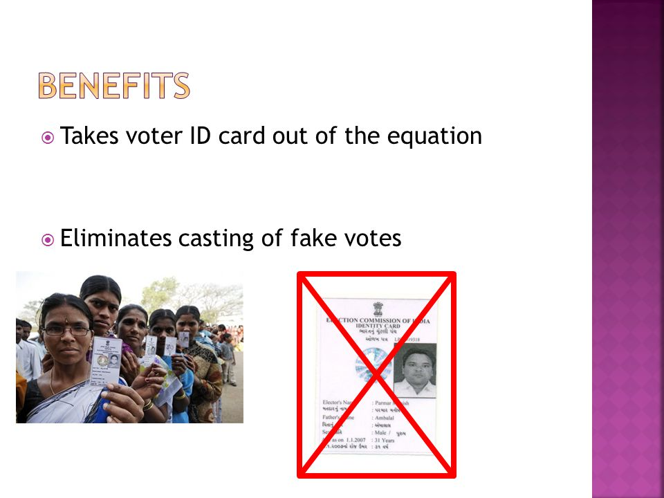 Takes voter ID card out of the equation Eliminates casting of fake votes