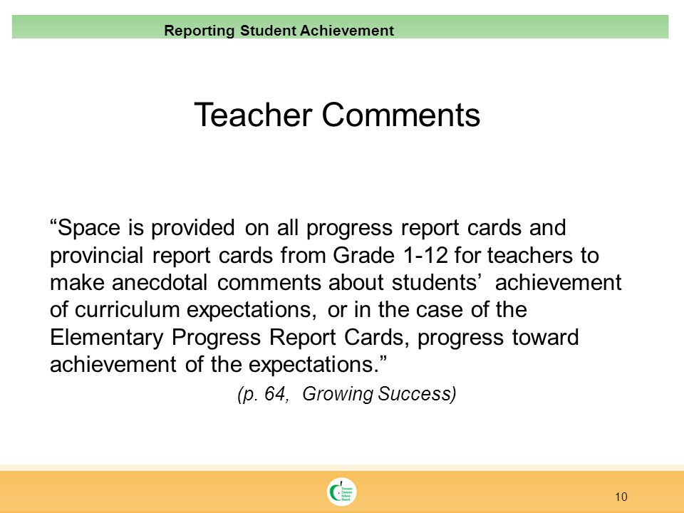 Teacher Comments Space is provided on all progress report cards and provincial report cards from Grade 1-12 for teachers to make anecdotal comments ab