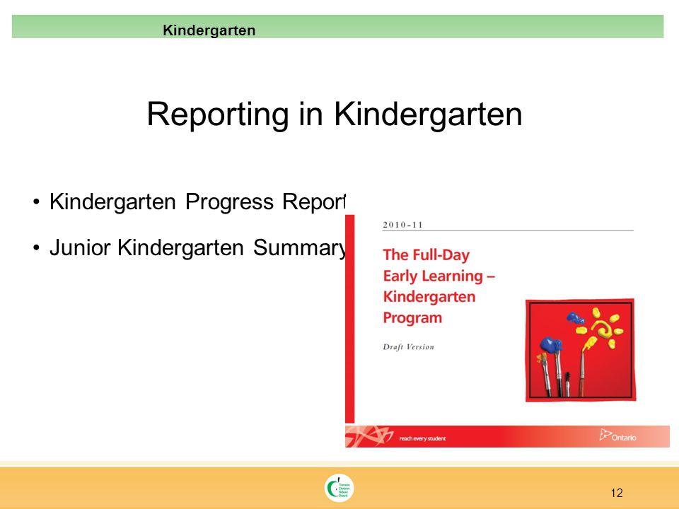 Reporting in Kindergarten Kindergarten Progress Report Junior Kindergarten Summary 12 Kindergarten