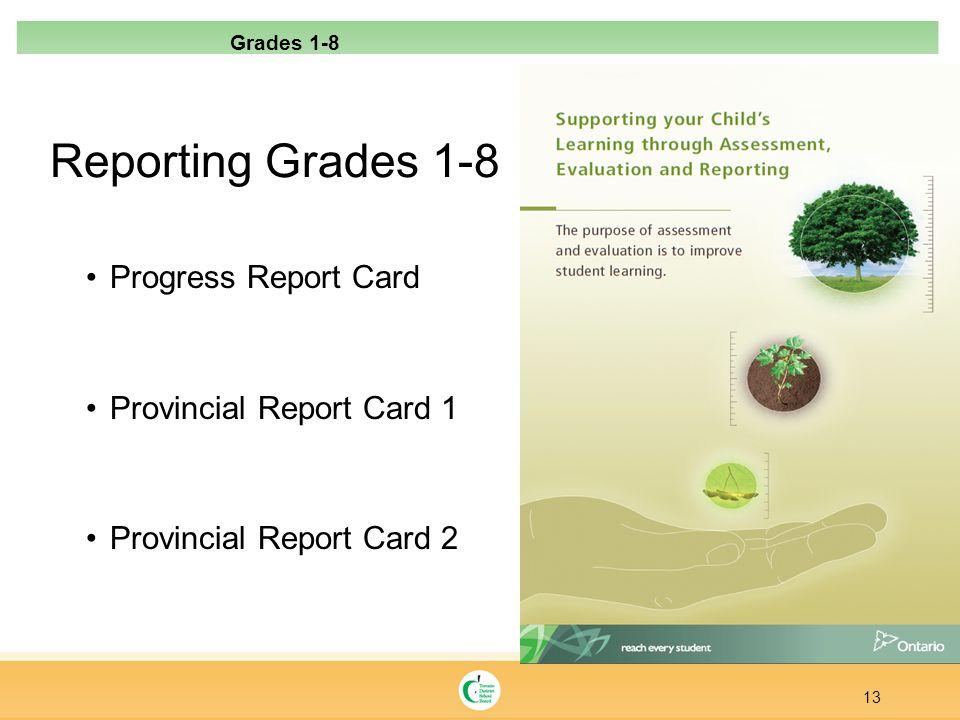 Reporting Grades 1-8 Progress Report Card Provincial Report Card 1 Provincial Report Card 2 13 Grades 1-8