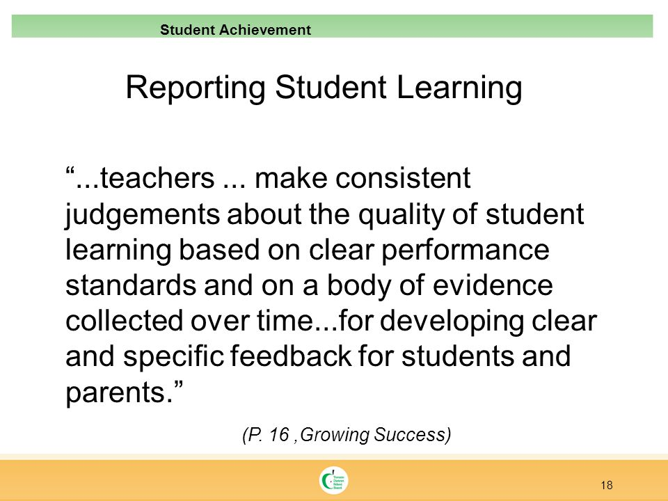 Reporting Student Learning...teachers... make consistent judgements about the quality of student learning based on clear performance standards and on